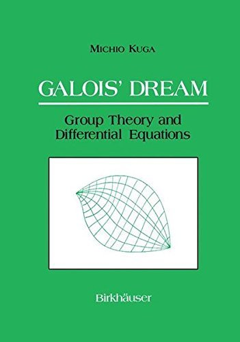 Galois' Dream: Group Theory and Differential Equations (English Edition)