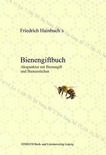 Friedrich Hainbuch´s Bienengiftbuch: Akupunktur mit Bienengift und Bienenstichen