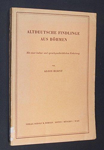 Altdeutsche Findlinge aus Böhmen. Mit einer kultur- und sprachgeschichtlichen Einleitung von Alois Bernt.