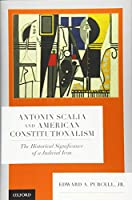 Antonin Scalia and American Constitutionalism: The Historical Significance of a Judicial Icon