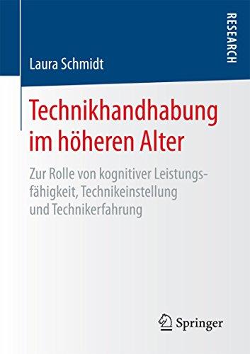 Technikhandhabung im höheren Alter: Zur Rolle von kognitiver Leistungsfähigkeit, Technikeinstellung und Technikerfahrung