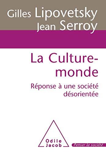 La Culture-monde: Réponse à une société désorientée