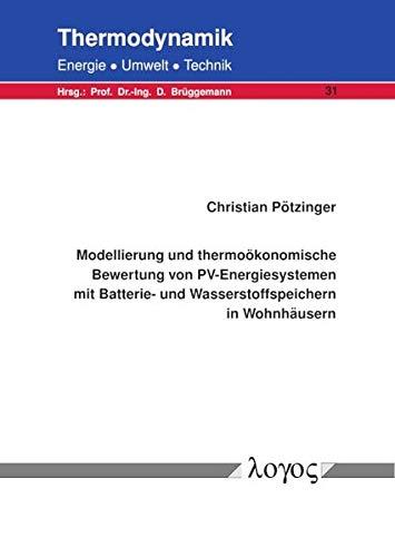 Modellierung und thermoökonomische Bewertung von PV-Energiesystemen mit Batterie- und Wasserstoffspeichern in Wohnhäusern (Thermodynamik - Energie, Umwelt, Technik, Band 31)