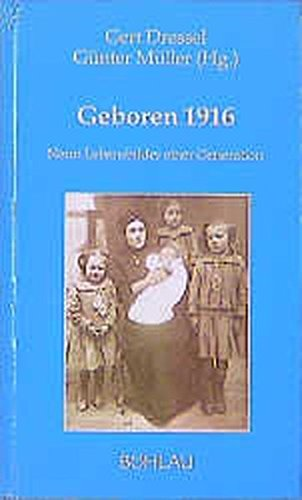 Geboren 1916. Neun Lebensbilder einer Generation (Damit es nicht verlorengeht...)