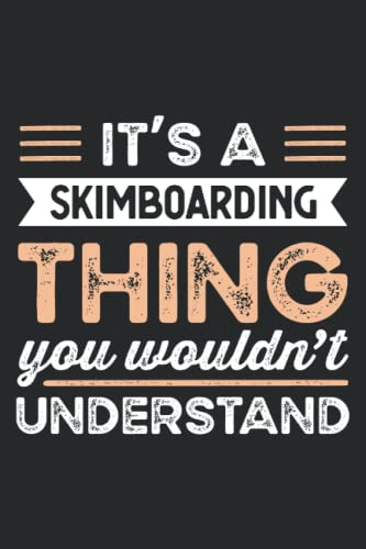 It\'s a Skimboarding Thing Funny skimboard Gift: 6x9 Notes, Diary, Journal 110 Page