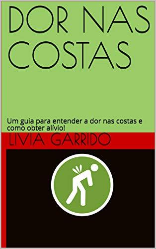 DOR NAS COSTAS: Um guia para entender a dor nas costas e como obter alívio! (Portuguese Edition)