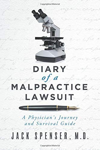 Compare Textbook Prices for DIARY of a MALPRACTICE LAWSUIT: A Physician's Journey and Survival Guide  ISBN 9780578646060 by Spenser M.D., Jack