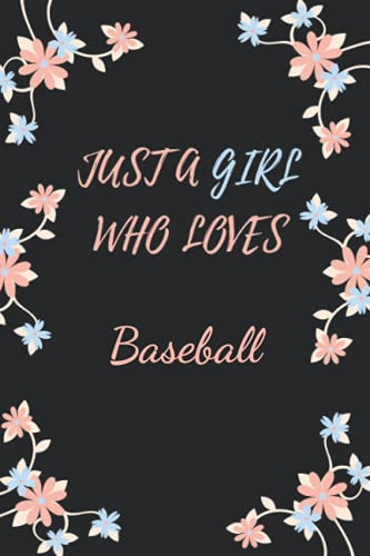 Just a Girl Who Loves Baseball: Cute Baseball Notebook Journal For Girls, Kids, Teenagers. Perfect Birthday Gift Idea For Baseball Lovers. Blank Lined Baseball Notebook Diary .