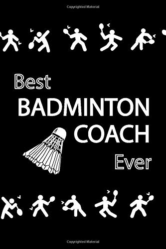 Best BADMINTON COACH Ever: lined journal, blank notebook, pages for diary, players, rackets (racquets), and shuttlecocks vectors, decorated interior, gifts for men, women.