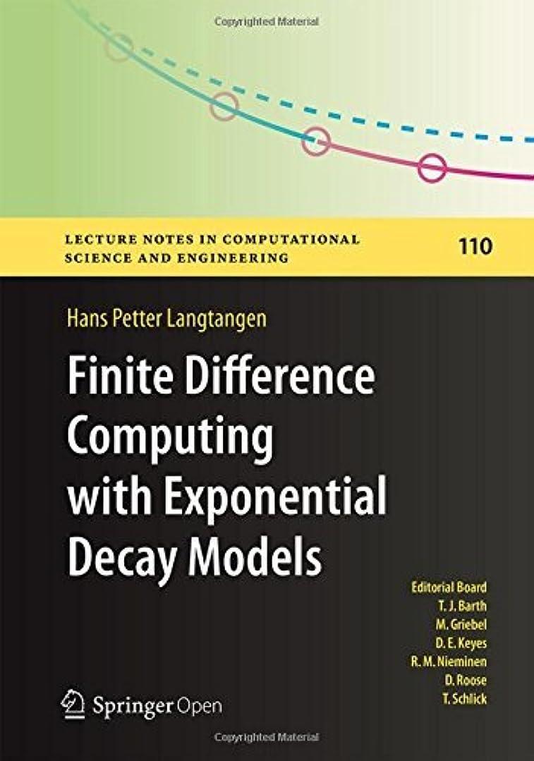 正統派誇大妄想何もないFinite Difference Computing with Exponential Decay Models (Lecture Notes in Computational Science and Engineering Book 110) (English Edition)