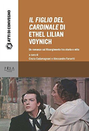 «Il figlio del cardinale» di Ethel Lilian Voynich. Un romanzo sul risorgimento tra storia e mito. Atti della Giornata di studio (Pisa, 28 maggio 2015)