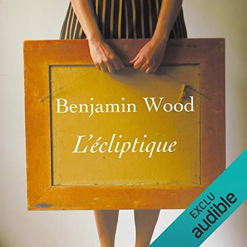 L'écliptique                   De :                                                                                                                                 Benjamin Wood                               Lu par :                                                                                                                                 Christine Braconnier                      Durée : 14 h et 43 min     1 notation     Global 5,0