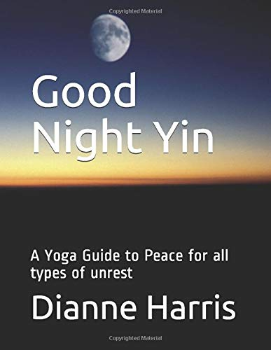 Good Night Yin: A Yoga Guide to Peace for all types of unrest
