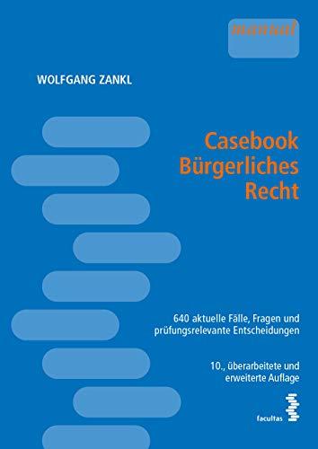 Casebook Bürgerliches Recht: 640 aktuelle Fälle, Fragen und prüfungsrelevante Entscheidungen für Einsteiger, Anfänger, Fortgeschrittene und Prüfungskandidaten
