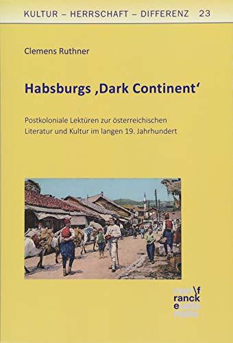 Habsburgs 'Dark Continent': Postkoloniale Lektüren zur österreichischen Literatur und Kultur im langen 19. Jahrhundert (Kultur – Herrschaft – Differenz)