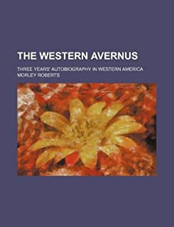 The Western Avernus; Three Years' Autobiography in Western America