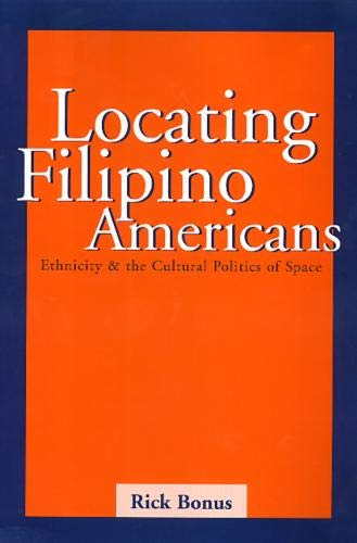 Locating Filipino Americans: Ethnicity and the Cultural Politics of Space
