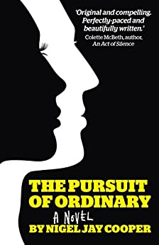 The Pursuit of Ordinary: A Twisting Tale of Modern Life and Mental Health Where Nothing Is What It Seems by [Nigel Jay Cooper]