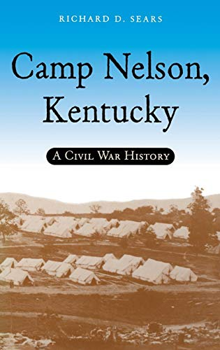 Camp Nelson, Kentucky: A Civil War History (English Edition)