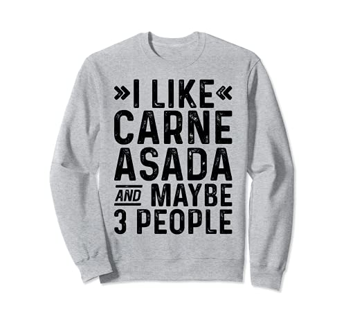 Me gusta Carne Asada Y Tal vez 3 Personas Barbacoa Divertida Sudadera