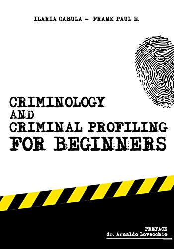 Criminology and Criminal Profiling for beginners: (crime scene forensics, serial killers and sects) (English Edition)
