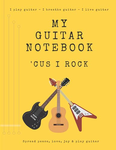 """My Notebook 'Cus I Rock: Guitar Notebook 