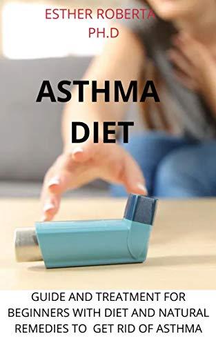 ASTHMA DIET : COMPREHENSIVE GUIDE ABOUT DIET AND IT BENEFIT TO  PREVENT AND GET RID OF ASTHMA (English Edition)