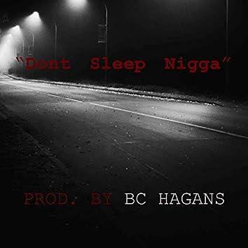 Don't Sleep Nigga