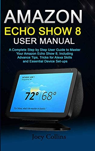 AMAZON ECHO SHOW 8 USER MANUAL A Complete Step by Step User Guide to Master Your Amazon Echo product image