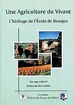 Une Agriculture Du Vivant - L'héritage De L'ecole De Beaujeu de Cécile Rouviere