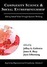 Complexity Science and Social Entrepreneurship: Adding Social Value through Systems Thinking (Exploring Organizational Complexity)