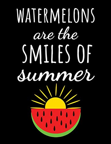 Watermelons Are The Smiles Of Summer: College Ruled Journal / Notebook / Notepad / Diary, Watermelon Gifts Ideas, Perfect For School