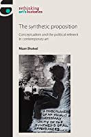 The Synthetic Proposition: Conceptualism and the Political Referent in Contemporary Art (Rethinking Arts Histories)