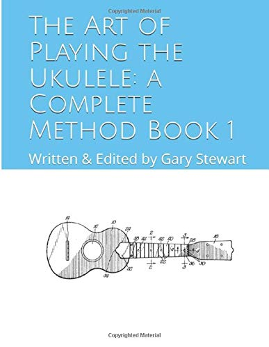 The Art of Playing the Ukulele: a Complete Method Book 1