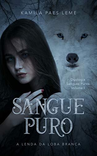 Sangue Puro : A Lenda Da Loba Branca ( Duologia Sangues Puros - Vol 1 )
