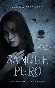 Sangue Puro : A Lenda Da Loba Branca ( Duologia Sangues Puros - Vol 1 ) por [Kamila  Paes Leme]