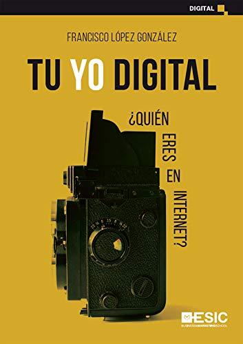 Tu yo digital. ¿Quién eres en Internet? (Spanish Edition)