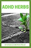 ADHD HERBS: Curing ADHD with herbs supplements and other Natural Remedy in kids and adults