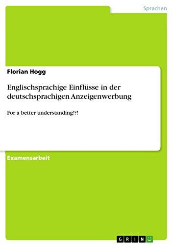 Englischsprachige Einflüsse in der deutschsprachigen Anzeigenwerbung: For a better understanding!?!