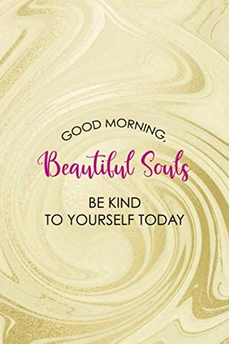 Good Morning Beautiful Souls Be Kind To Yourself Today Notebook Journal Composition Blank Lined product image