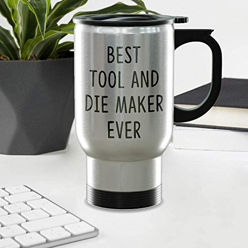 Funny Gift For TOOL AND DIE MAKER 14oz Stainless Steel Travel Mug - Best TOOL AND DIE MAKER Ever