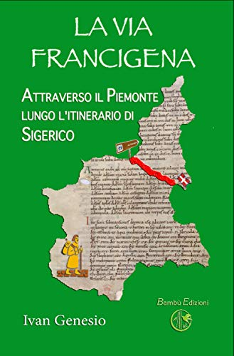La Via Francigena: Attraverso il Piemonte lungo l
