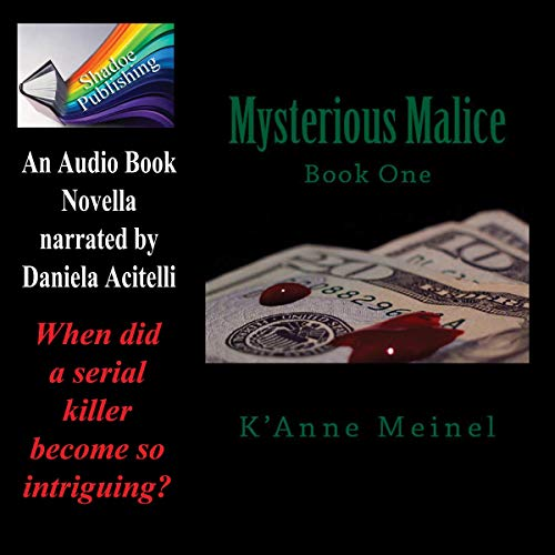 Mysterious Malice                   By:                                                                                                                                 K'Anne Meinel                               Narrated by:                                                                                                                                 Daniela Acitelli                      Length: 1 hr and 15 mins     3 ratings     Overall 4.7