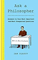 Ask a Philosopher: Answers to Your Most Important – and Most Unexpected – Questions