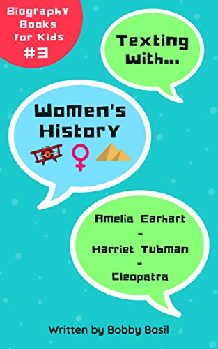 Texting with Women's History: Amelia Earhart, Harriet Tubman, and Cleopatra Biography Books for Kids (Texting with History Bundle Box Set Book 3)