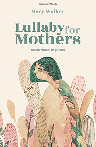 Lullaby for Mothers: Motherhood, in Poems