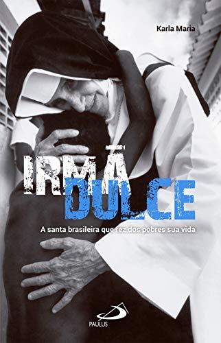 Irmã Dulce. A Santa brasileira que fez dos pobres sua vida (Repórter) (Portuguese Edition)
