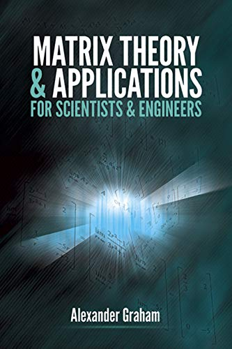 Compare Textbook Prices for Matrix Theory and Applications for Scientists and Engineers Dover Books on Mathematics Illustrated Edition ISBN 9780486824192 by Graham, Alexander