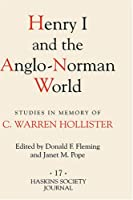 Henry I and the Anglo-norman World: Studies in Memory of C. Warren Hollister (Haskins Society Journal)