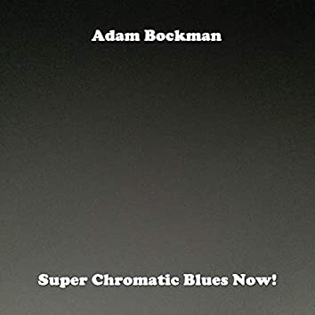 Super Chromatic Blues Now!